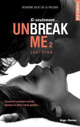 Couverture du livre : Unbreak Me, Tome 2 : Si seulement...