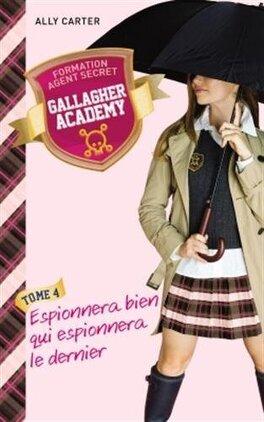 Couverture du livre : Gallagher Academy, Tome 4 : Espionnera bien qui espionnera le dernier