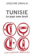 Tunisie - Le pays sans bruit : Lorsque le peuple tunisien a haussé son voile