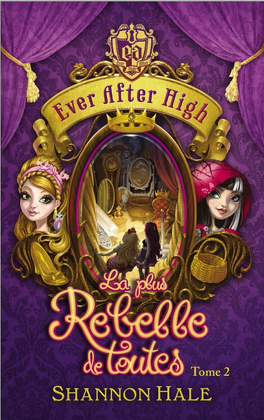 Couverture du livre : Ever After High, Tome 2 : La plus rebelle de toutes