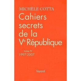 Couverture du livre : Cahiers secrets de la Ve République : Volume 4, 1997-2007