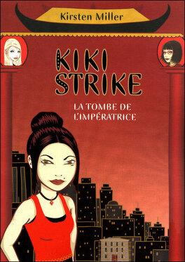 Couverture du livre : Kiki Strike, Tome 2 : La tombe de l'impératrice