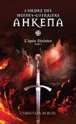 L'Ordre des moines-guerriers Ahkena, Tome 3 : L'épée Sinistre