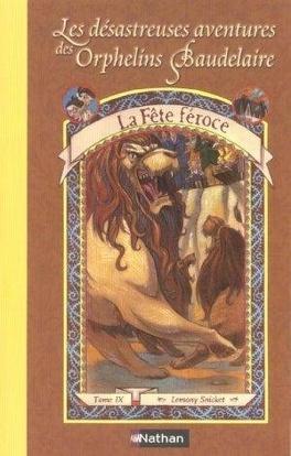 Couverture du livre : Les Désatreuses Aventures des orphelins Baudelaire, Tome 9 : La Fête féroce