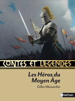 Couverture du livre : Conte et Legendes Les heros du moyen-age
