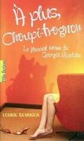 Le Journal intime de Georgia Nicolson, Tome 4 : À plus, Choupi-Trognon...