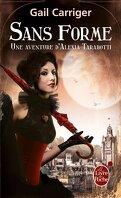 Le Protectorat de l'Ombrelle, une Aventure d'Alexia Tarabotti, Tome 2 : Sans Forme