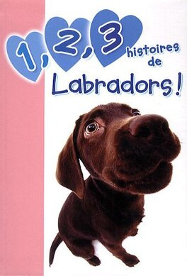 Couverture du livre : 1,2,3 histoires de labradors !