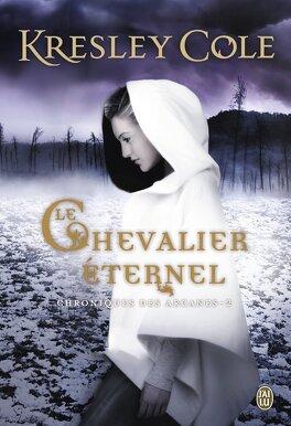 Couverture du livre : Chroniques des Arcanes, Tome 2 : Le Chevalier Éternel
