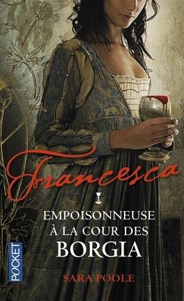 Couverture du livre : Francesca, Tome 1 : Empoisonneuse à la cour des Borgia