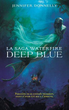 Couverture du livre : La Saga Waterfire, Tome 1 : Deep Blue