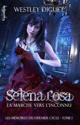 Couverture du livre : Les Mémoires du Dernier Cycle, tome 1 : Selena Rosa, La Marche vers l'Inconnu
