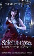 Les Mémoires du Dernier Cycle, tome 1 : Selena Rosa, La Marche vers l'Inconnu