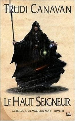 Couverture du livre : La Trilogie du Magicien Noir, Tome 3 : Le Haut-Seigneur