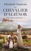 Guillaume le Maréchal, Tome 1 : Le Chevalier d'Aliénor