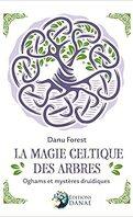 La magie celtique des arbres: Oghams et mystères druidiques