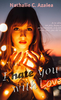 I hate you with love