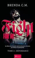 Fight for me, Tome 2 : Dépendance
