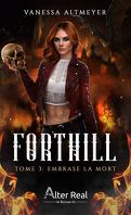 Forthill, Tome 3 : Embrase la mort