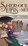 Sherlock, Lupin & moi, Tome 11 : Le Port des ténèbres