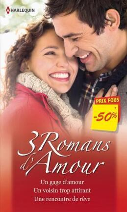 Couverture du livre : Un gage d'amour/Un voisin trop attirant/Une rencontre de rêve