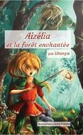 Les aventures d'Aizélia, tome 1 : Aizélia et la forêt enchantée