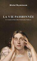 La vie passionnée : Le roman de Marceline Desbordes-Valmore