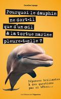Pourquoi le dauphin ne dort-il que d'un œoeil & latortue marine pleure-t-elle ?