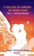 À tous ceux qui cherchent une raison d'aimer, Tome 1 : L'Ange du crépuscule