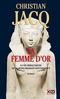 La Femme d'or - La vie miraculeuse de la reine-Pharaon Hatchepsout