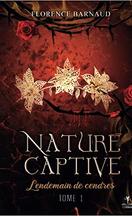 Nature Captive, tome 1 : Lendemain de cendres