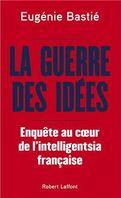 La Guerre des idées - Enquête au coeur de l'intelligentsia française