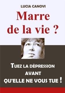 Couverture du livre : Marre de la vie ? Tuez la dépression avant qu'elle ne vous tue !