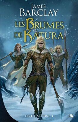 Couverture du livre : Les Elfes, Tome 3 : Les Brumes de Katura