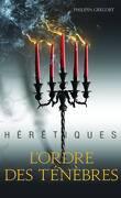 Hérétiques, tome 2 : L'ordre des ténèbres