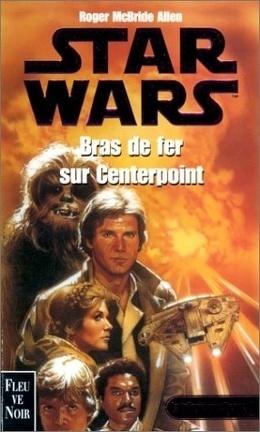 Couverture du livre : Star Wars - La trilogie corellienne, Tome 3 : Bras de fer sur Centerpoint