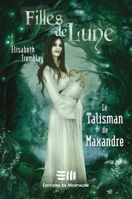 Couverture du livre : Filles de Lune, Tome 3 : Le Talisman de Maxandre