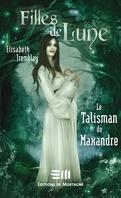 Filles de Lune, Tome 3 : Le Talisman de Maxandre