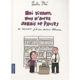 Couverture du livre : Moi vivant, vous n'aurez jamais de pauses : Ou comment j'ai cru devenir libraire