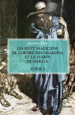 Couverture du livre : Les huit magiciens de l'ordre des Mïakona et la harpe de Merlin