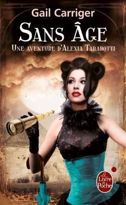 Couverture du livre : Le Protectorat de l'Ombrelle, une Aventure d'Alexia Tarabotti, Tome 5 : Sans Âge