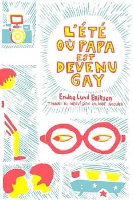 Couverture du livre : L'été où papa est devenu gay