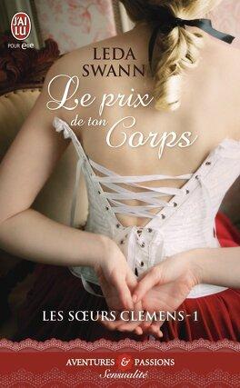 Couverture du livre : Les Sœurs Clemens, Tome 1 : Le prix de ton corps