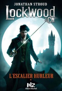 Couverture du livre : Lockwood & Co, Tome 1 : L'escalier hurleur