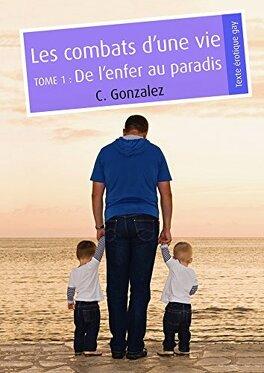 Couverture du livre : Les combats d'une vie, tome 1 : De l'enfer au paradis