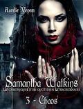 Samantha Watkins ou les Chroniques d'un quotidien extraordinaire, Tome 3 : Chaos