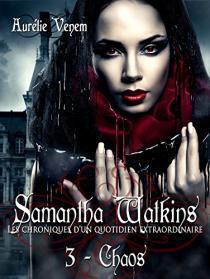 Couverture du livre : Samantha Watkins ou les Chroniques d'un quotidien extraordinaire, Tome 3 : Chaos