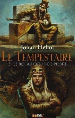 Couverture du livre : Le tempestaire, tome 3 : Le roi au coeur de pierre