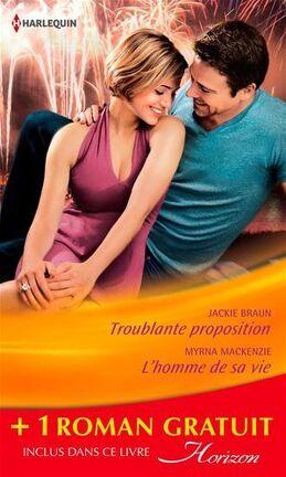 Couverture du livre : Troublante proposition - L'homme de sa vie - Jeux amoureux