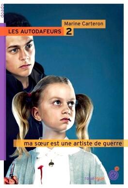 Couverture du livre : Les Autodafeurs, Tome 2 : Ma soeur est une artiste de guerre